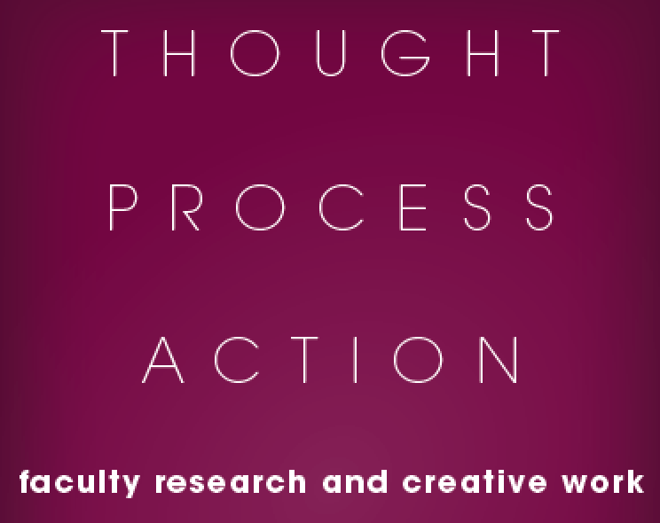 """Thought, Process, Action: Faculty Research and Creative Work"" Script"
